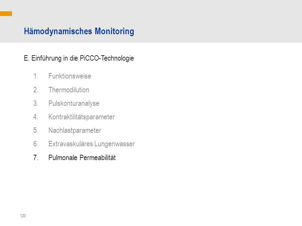 120 Hämodynamisches Monitoring E. Einführung in die PiCCO-Technologie 1.Funktionsweise 2.Thermodilution 3.Pulskonturanalyse 4.Kontraktilitätsparameter