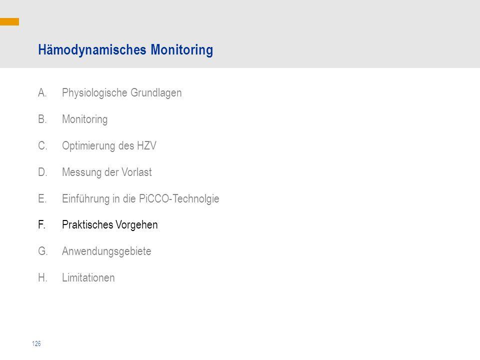 126 Hämodynamisches Monitoring A.Physiologische Grundlagen B.Monitoring C.Optimierung des HZV D.Messung der Vorlast E.Einführung in die PiCCO-Technolg