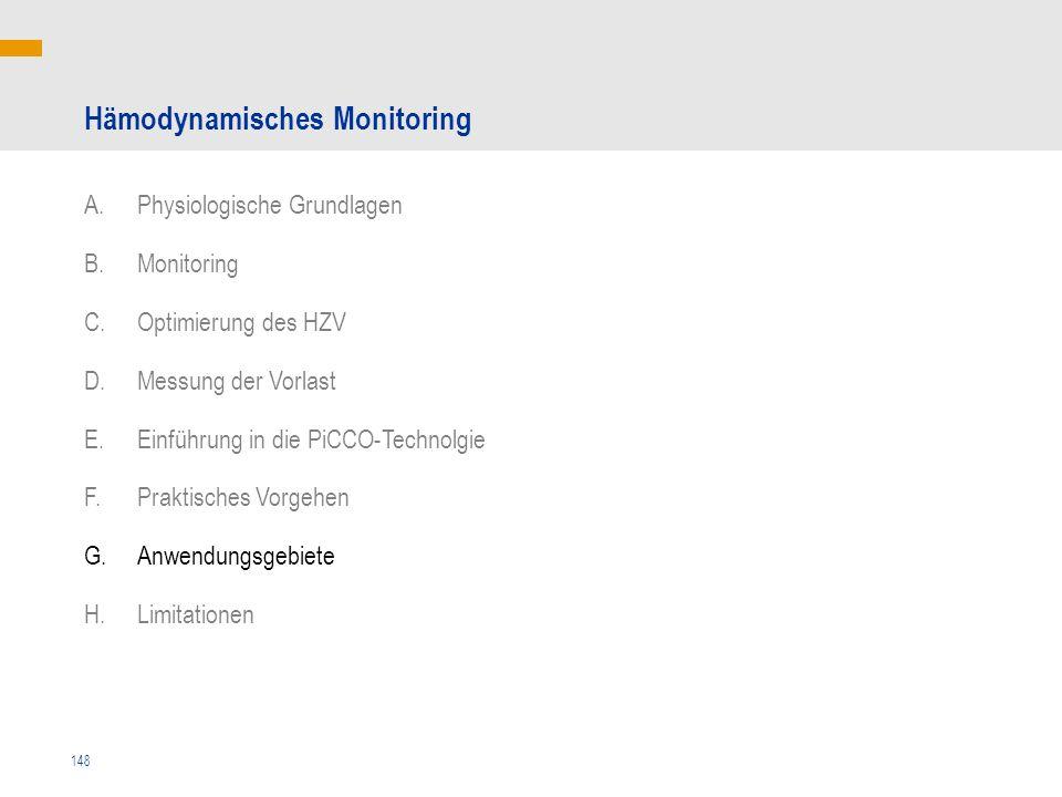 148 Hämodynamisches Monitoring A.Physiologische Grundlagen B.Monitoring C.Optimierung des HZV D.Messung der Vorlast E.Einführung in die PiCCO-Technolg