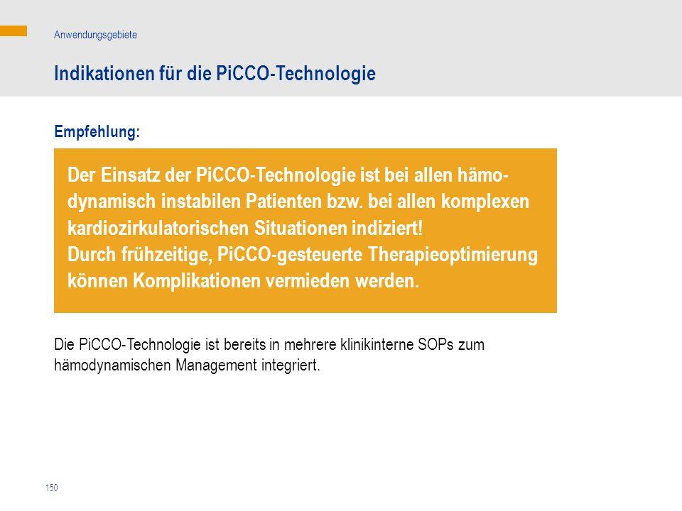 150 Die PiCCO-Technologie ist bereits in mehrere klinikinterne SOPs zum hämodynamischen Management integriert. Der Einsatz der PiCCO-Technologie ist b