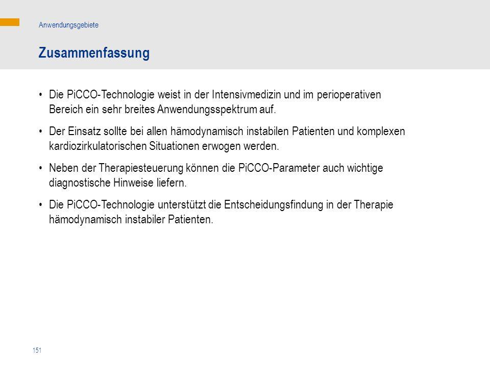 151 Zusammenfassung Anwendungsgebiete Die PiCCO-Technologie weist in der Intensivmedizin und im perioperativen Bereich ein sehr breites Anwendungsspek