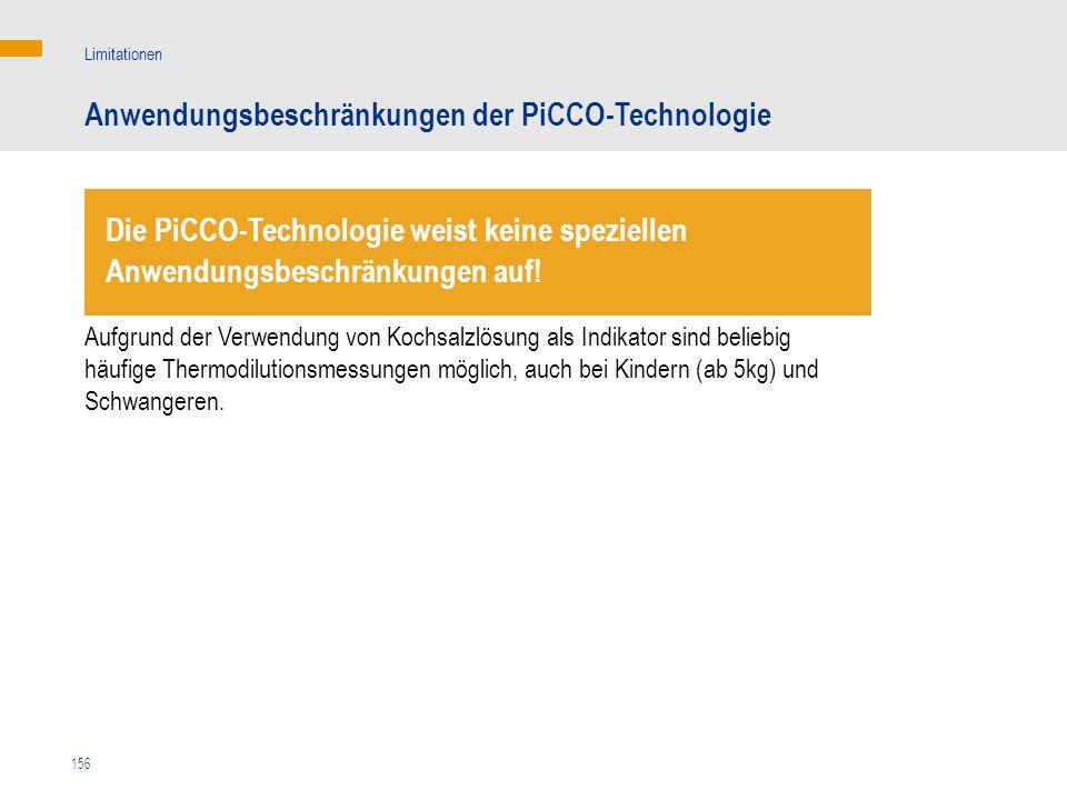 156 Anwendungsbeschränkungen der PiCCO-Technologie Limitationen Aufgrund der Verwendung von Kochsalzlösung als Indikator sind beliebig häufige Thermod