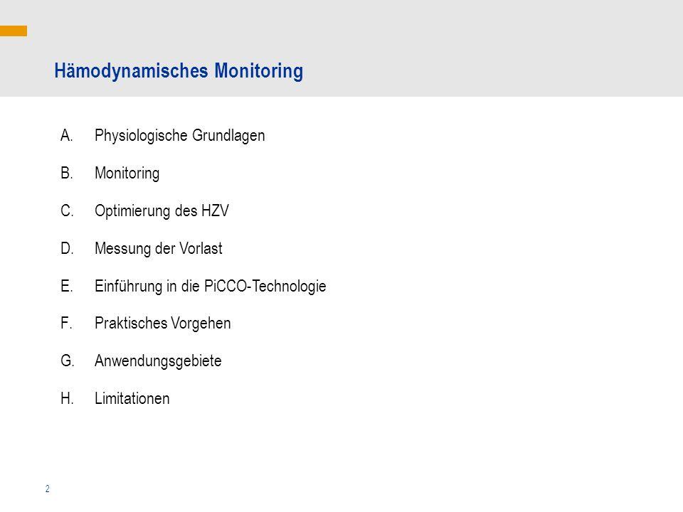 2 Hämodynamisches Monitoring A.Physiologische Grundlagen B.Monitoring C.Optimierung des HZV D.Messung der Vorlast E.Einführung in die PiCCO-Technologi