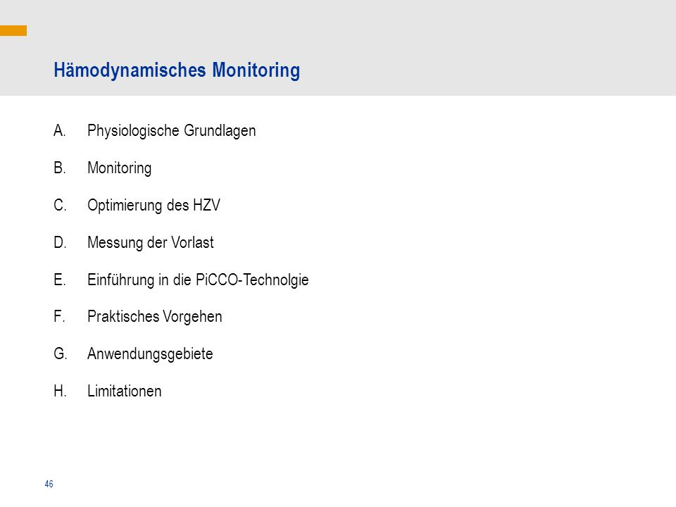 46 Hämodynamisches Monitoring A.Physiologische Grundlagen B.Monitoring C.Optimierung des HZV D.Messung der Vorlast E.Einführung in die PiCCO-Technolgi