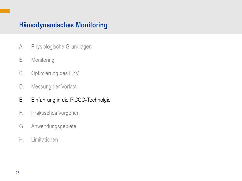 76 Hämodynamisches Monitoring A.Physiologische Grundlagen B.Monitoring C.Optimierung des HZV D.Messung der Vorlast E.Einführung in die PiCCO-Technolgi
