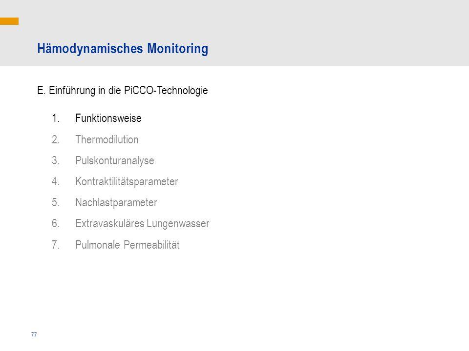77 E. Einführung in die PiCCO-Technologie 1.Funktionsweise 2.Thermodilution 3.Pulskonturanalyse 4.Kontraktilitätsparameter 5.Nachlastparameter 6.Extra