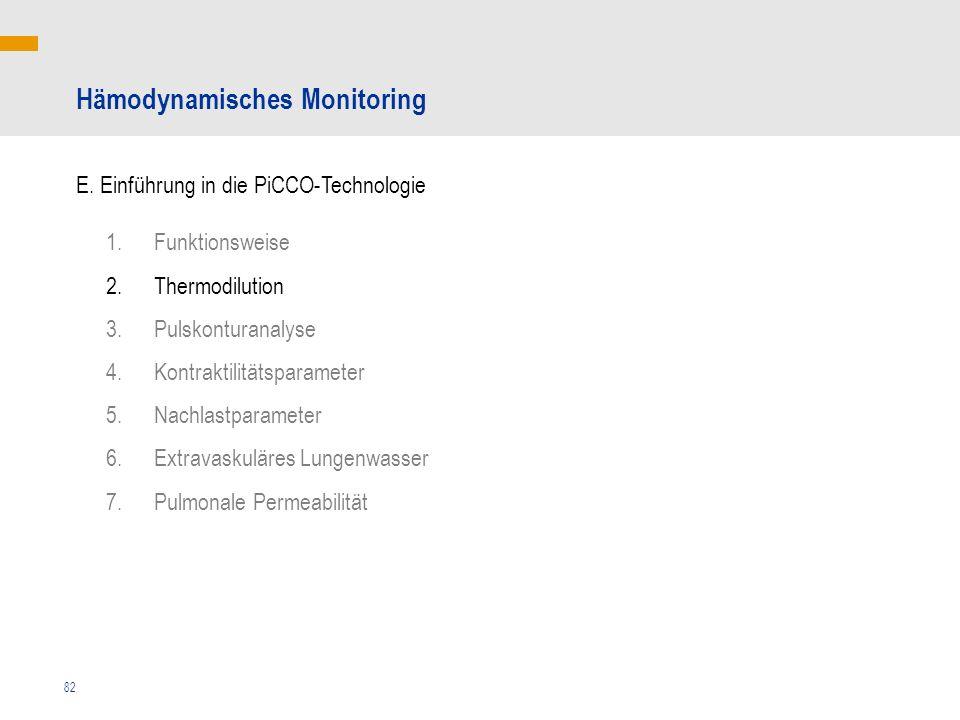 82 Hämodynamisches Monitoring E. Einführung in die PiCCO-Technologie 1.Funktionsweise 2.Thermodilution 3.Pulskonturanalyse 4.Kontraktilitätsparameter
