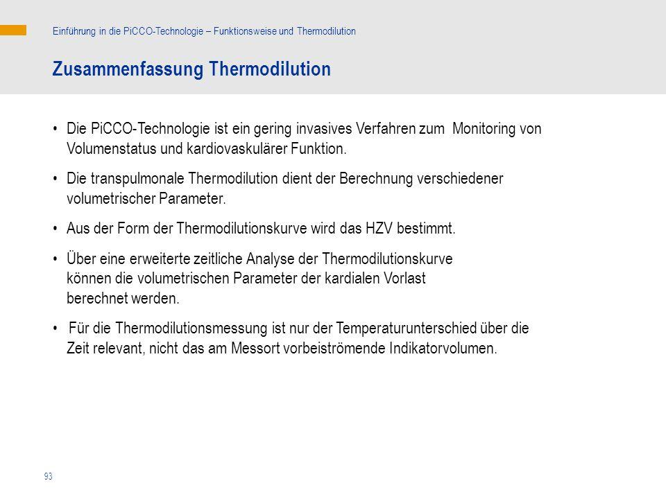 93 Zusammenfassung Thermodilution Die PiCCO-Technologie ist ein gering invasives Verfahren zum Monitoring von Volumenstatus und kardiovaskulärer Funkt