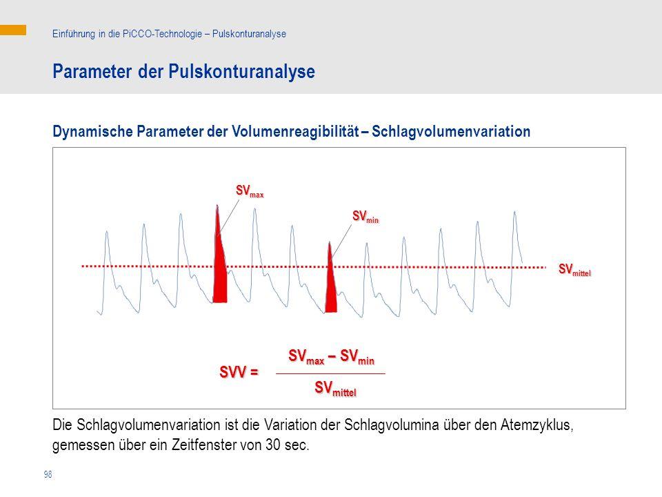 98 SV max – SV min SVV = SV mittel SV max SV min SV mittel Die Schlagvolumenvariation ist die Variation der Schlagvolumina über den Atemzyklus, gemess