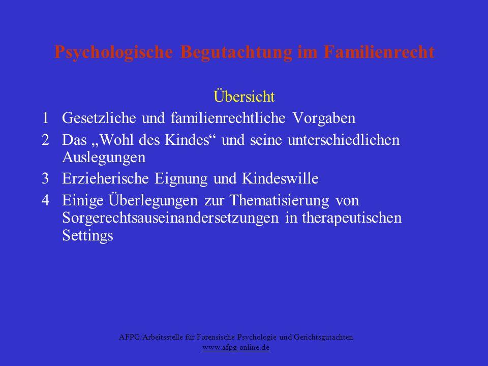 AFPG/Arbeitsstelle für Forensische Psychologie und Gerichtsgutachten www.afpg-online.de Gesetzliche und familienrechtliche Vorgaben BGB §§ 1666 (Abwendung von Gefahr) 1632 (Verbleiben des Kindes bei Pflegeperson oder Herausgabe) 1671,1672,1678,1680 Abs.