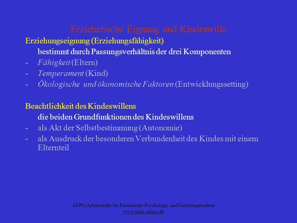 AFPG/Arbeitsstelle für Forensische Psychologie und Gerichtsgutachten www.afpg-online.de Erzieherische Eignung und Kindeswille Erziehungseignung (Erzie