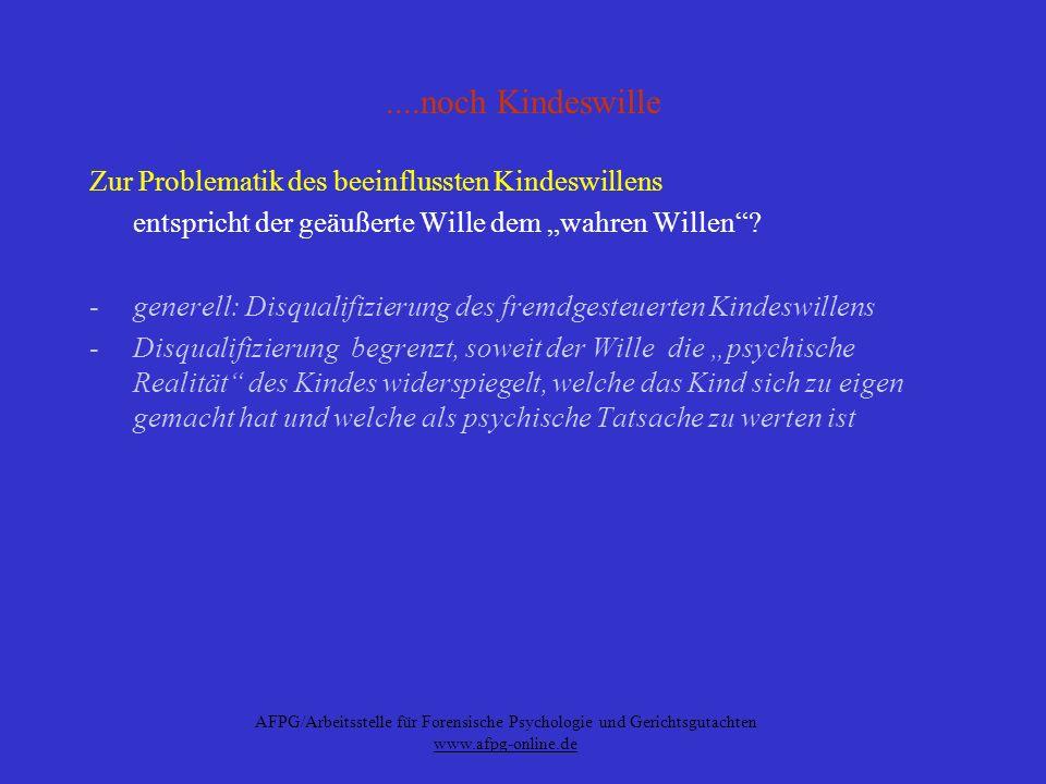 AFPG/Arbeitsstelle für Forensische Psychologie und Gerichtsgutachten www.afpg-online.de....noch Kindeswille Zur Problematik des beeinflussten Kindeswi