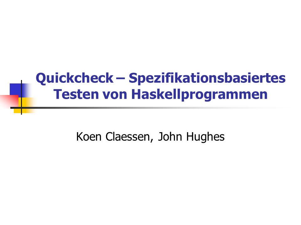 Quickcheck – Spezifikationsbasiertes Testen von Haskellprogrammen Koen Claessen, John Hughes