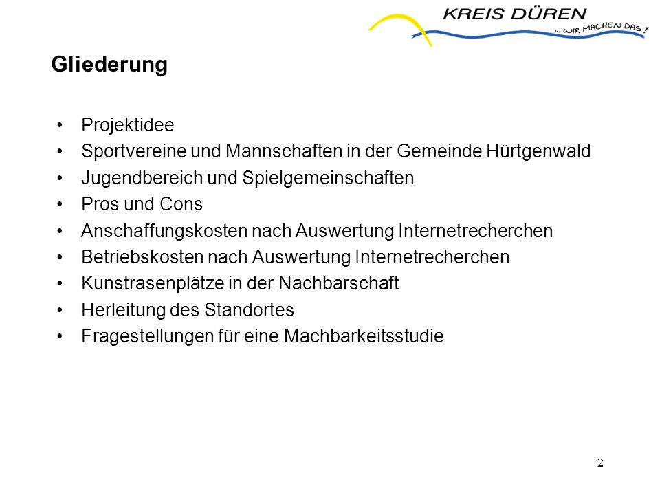 2 Gliederung Projektidee Sportvereine und Mannschaften in der Gemeinde Hürtgenwald Jugendbereich und Spielgemeinschaften Pros und Cons Anschaffungskos