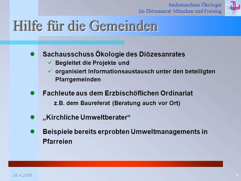 Sachausschuss Ökologie Im Diözesanrat München und Freising 16.4.20056 Hilfe für die Gemeinden Sachausschuss Ökologie des Diözesanrates Begleitet die P