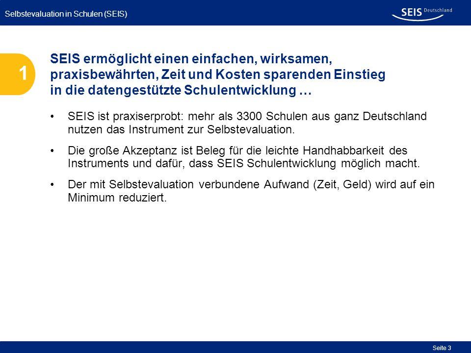 Selbstevaluation in Schulen (SEIS) Seite 3 SEIS ist praxiserprobt: mehr als 3300 Schulen aus ganz Deutschland nutzen das Instrument zur Selbstevaluati
