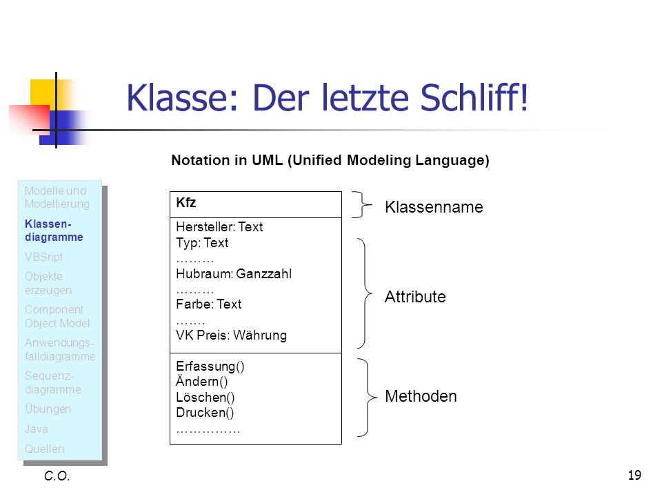 19 Klasse: Der letzte Schliff! C.O. Kfz Hersteller: Text Typ: Text ……… Hubraum: Ganzzahl ……… Farbe: Text ……. VK Preis: Währung Erfassung() Ändern() Lö