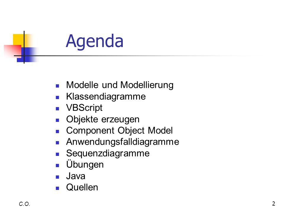 2 Agenda C.O. Modelle und Modellierung Klassendiagramme VBScript Objekte erzeugen Component Object Model Anwendungsfalldiagramme Sequenzdiagramme Übun