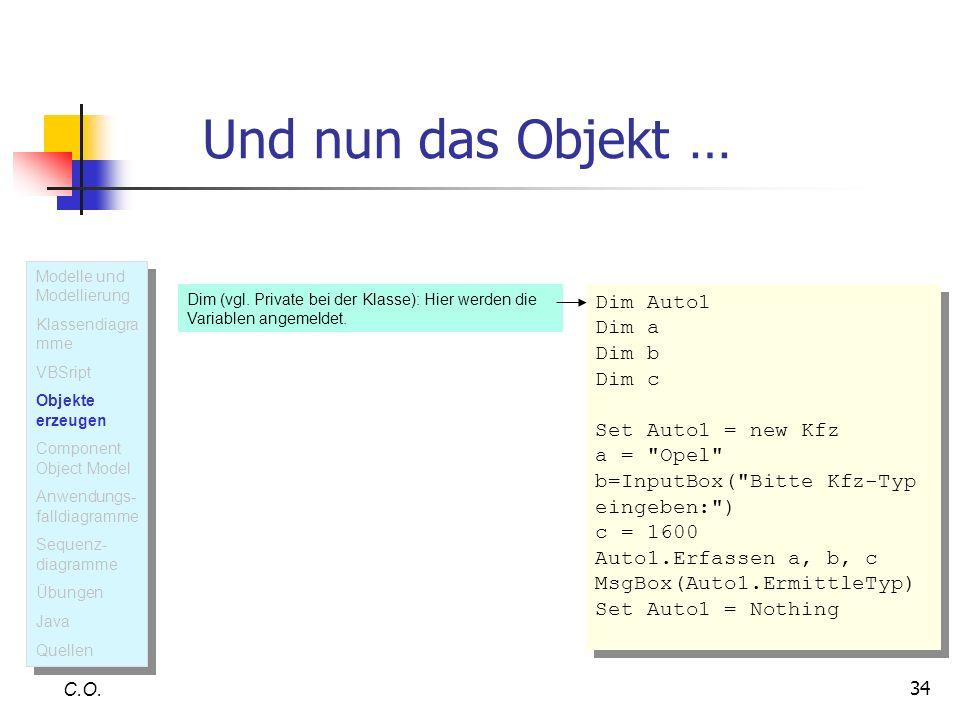 34 Und nun das Objekt … C.O. Dim (vgl. Private bei der Klasse): Hier werden die Variablen angemeldet. Dim Auto1 Dim a Dim b Dim c Set Auto1 = new Kfz