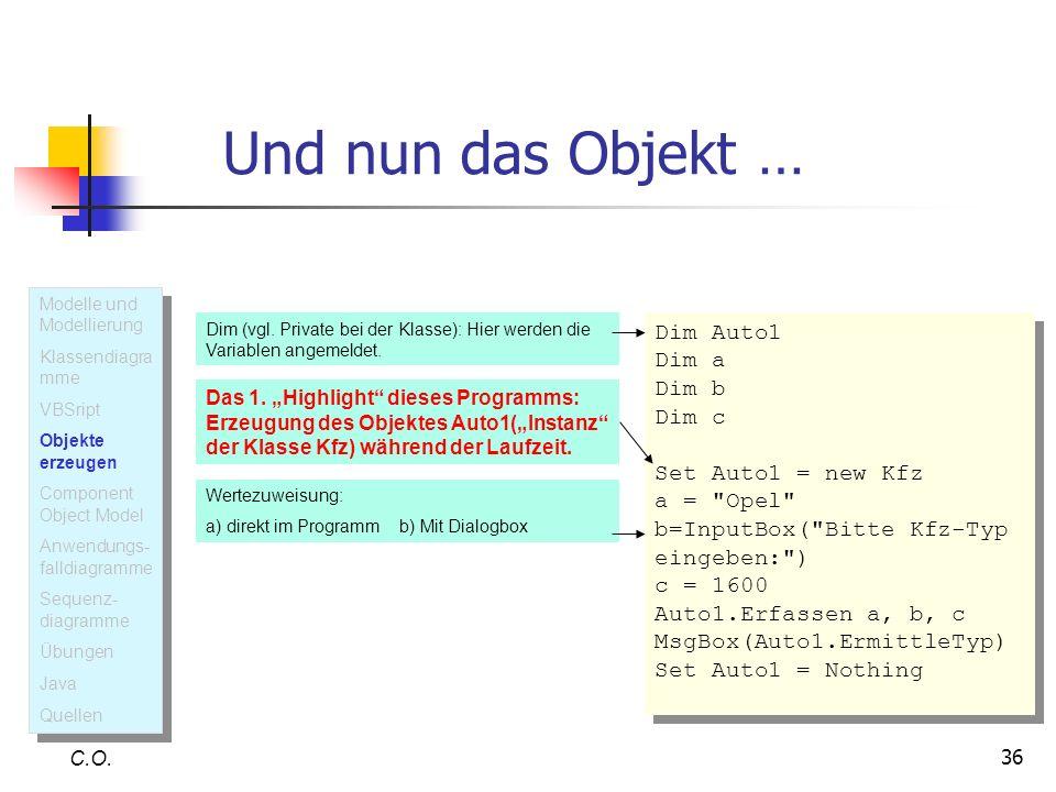 36 Und nun das Objekt … C.O. Dim (vgl. Private bei der Klasse): Hier werden die Variablen angemeldet. Dim Auto1 Dim a Dim b Dim c Set Auto1 = new Kfz