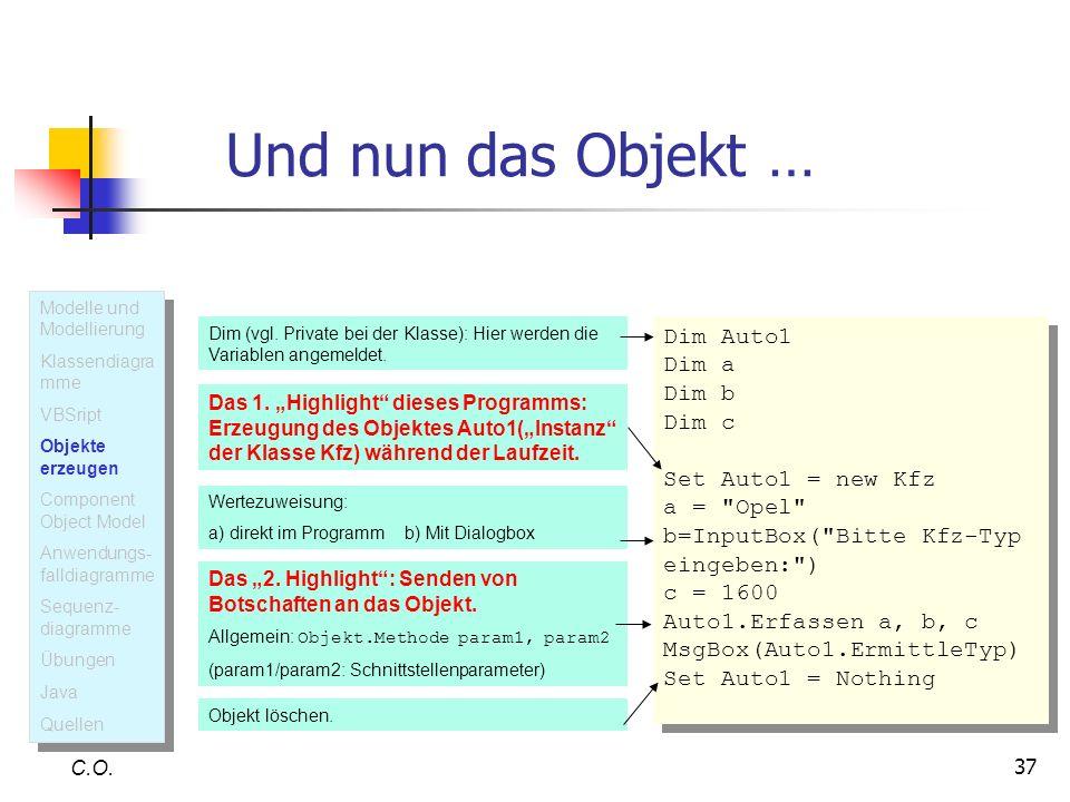 37 Und nun das Objekt … C.O. Dim (vgl. Private bei der Klasse): Hier werden die Variablen angemeldet. Dim Auto1 Dim a Dim b Dim c Set Auto1 = new Kfz