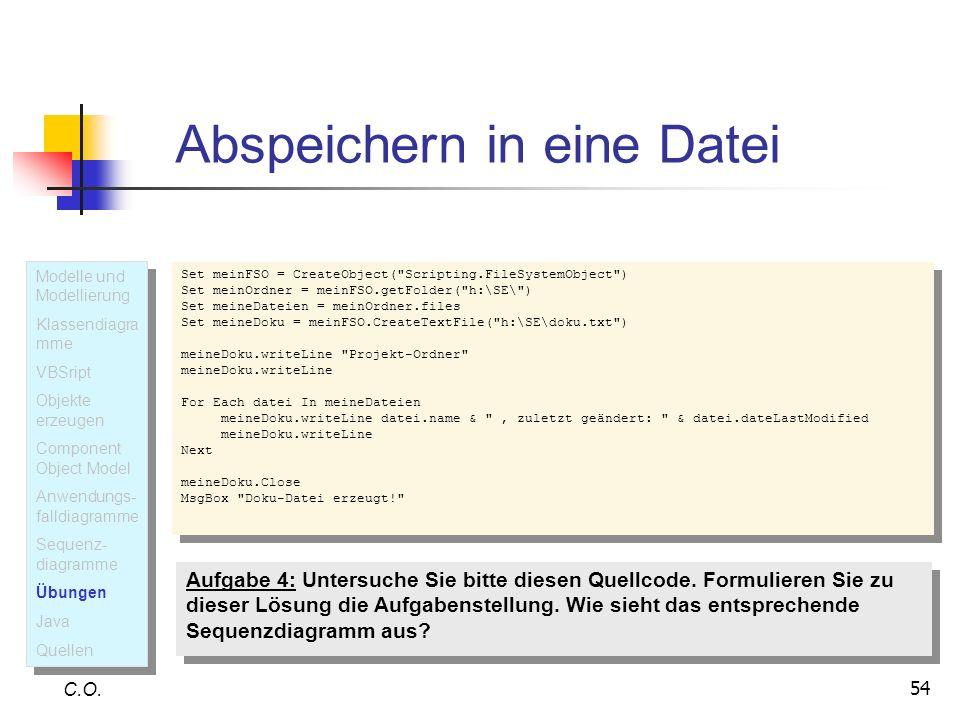 54 Abspeichern in eine Datei C.O. Set meinFSO = CreateObject(
