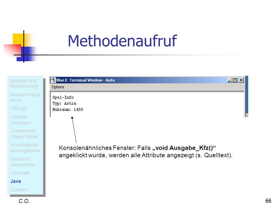 66 C.O. Konsolenähnliches Fenster: Falls void Ausgabe_Kfz() angeklickt wurde, werden alle Attribute angezeigt (s. Quelltext). Modelle und Modellierung