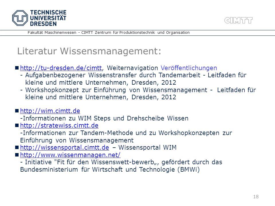 18 Fakultät Maschinenwesen - CIMTT Zentrum für Produktionstechnik und Organisation Literatur Wissensmanagement: http://tu-dresden.de/cimtt, Weiternavi