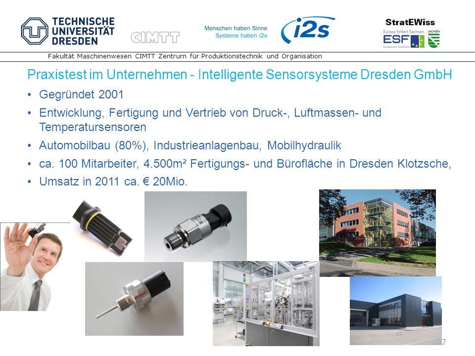 7 7 7 Fakultät Maschinenwesen CIMTT Zentrum für Produktionstechnik und Organisation Praxistest im Unternehmen - Intelligente Sensorsysteme Dresden Gmb