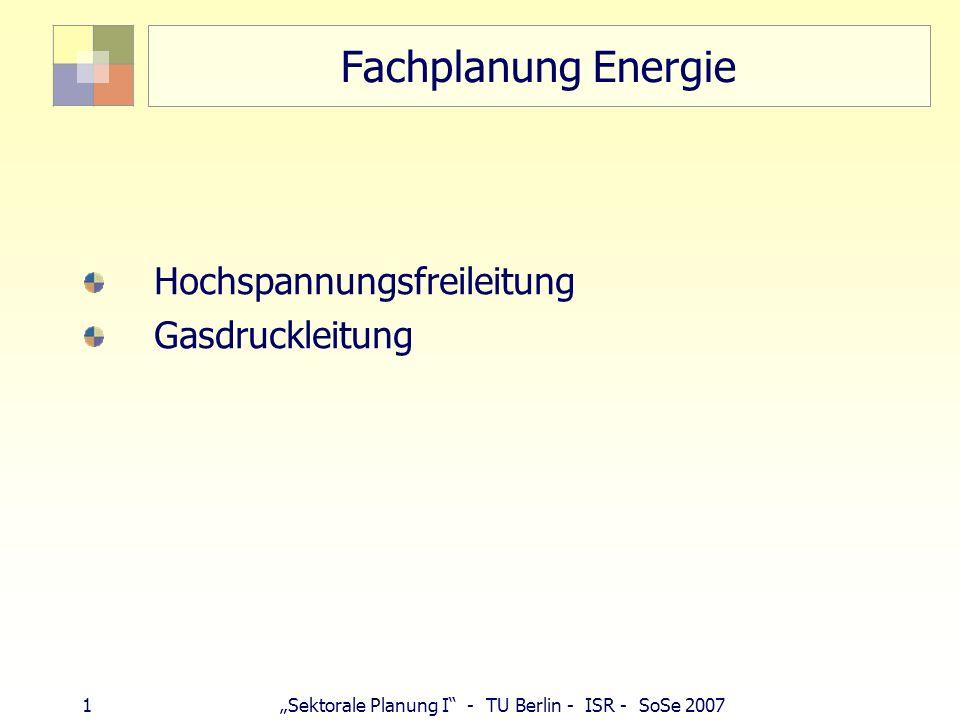 1 Sektorale Planung I - TU Berlin - ISR - SoSe 2007 Fachplanung Energie Hochspannungsfreileitung Gasdruckleitung