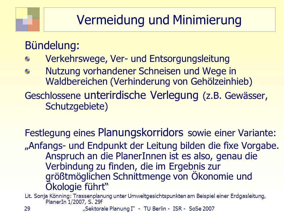 29 Sektorale Planung I - TU Berlin - ISR - SoSe 2007 Vermeidung und Minimierung Bündelung: Verkehrswege, Ver- und Entsorgungsleitung Nutzung vorhanden