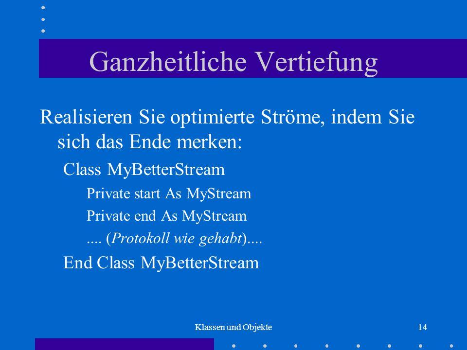 Klassen und Objekte14 Ganzheitliche Vertiefung Realisieren Sie optimierte Ströme, indem Sie sich das Ende merken: Class MyBetterStream Private start A
