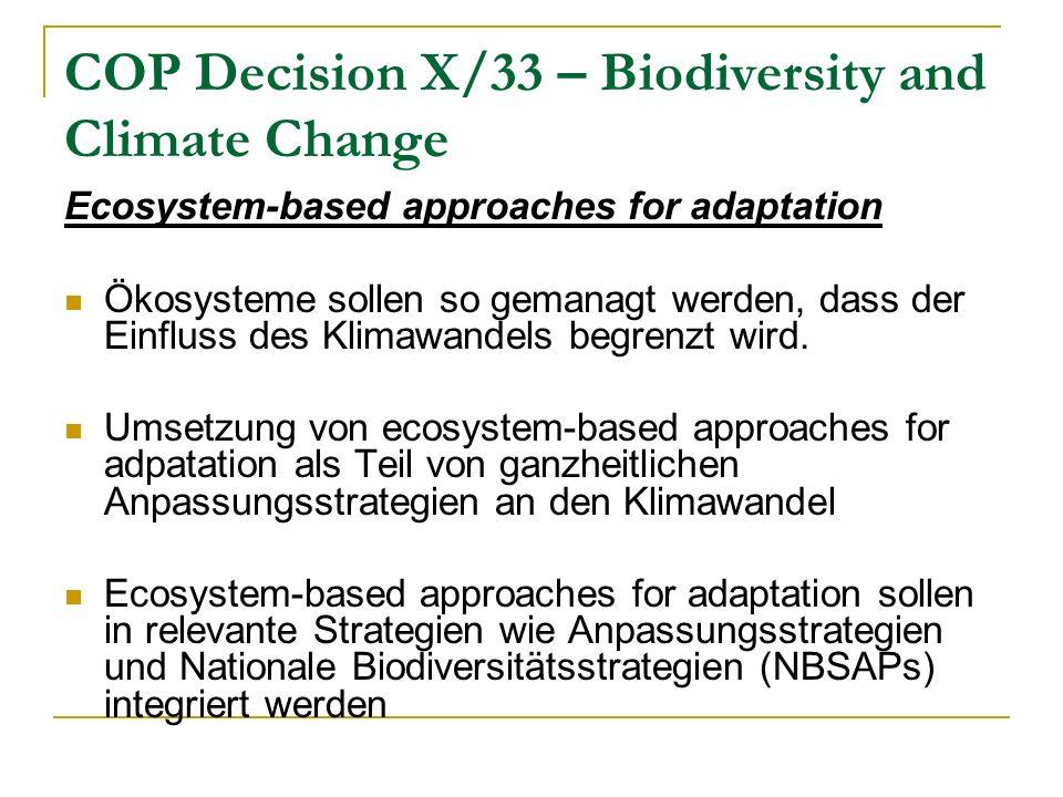 COP Decision X/33 – Biodiversity and Climate Change Ecosystem-based approaches for adaptation Ökosysteme sollen so gemanagt werden, dass der Einfluss des Klimawandels begrenzt wird.