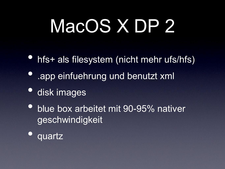 MacOS X DP 2 hfs+ als filesystem (nicht mehr ufs/hfs).app einfuehrung und benutzt xml disk images blue box arbeitet mit 90-95% nativer geschwindigkeit quartz