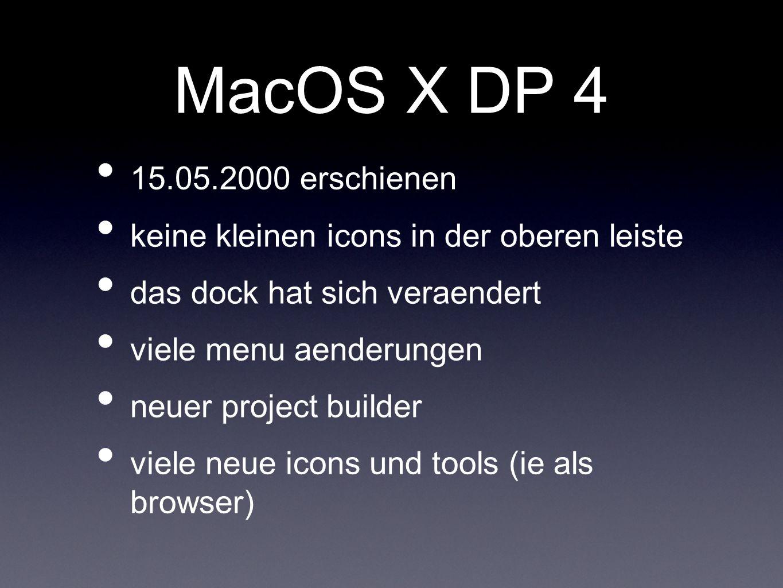 MacOS X DP 4 15.05.2000 erschienen keine kleinen icons in der oberen leiste das dock hat sich veraendert viele menu aenderungen neuer project builder viele neue icons und tools (ie als browser)