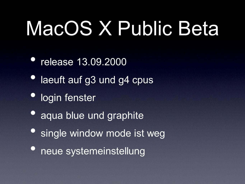 MacOS X Public Beta release 13.09.2000 laeuft auf g3 und g4 cpus login fenster aqua blue und graphite single window mode ist weg neue systemeinstellun