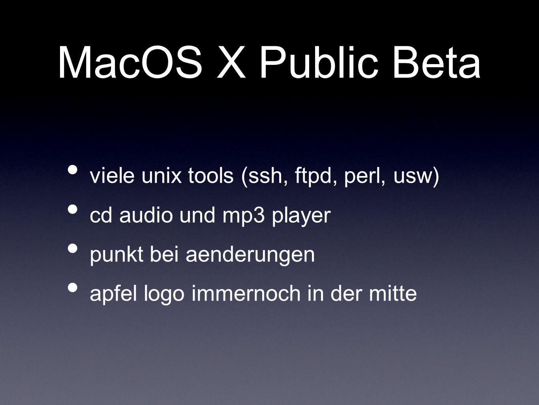 MacOS X Public Beta viele unix tools (ssh, ftpd, perl, usw) cd audio und mp3 player punkt bei aenderungen apfel logo immernoch in der mitte