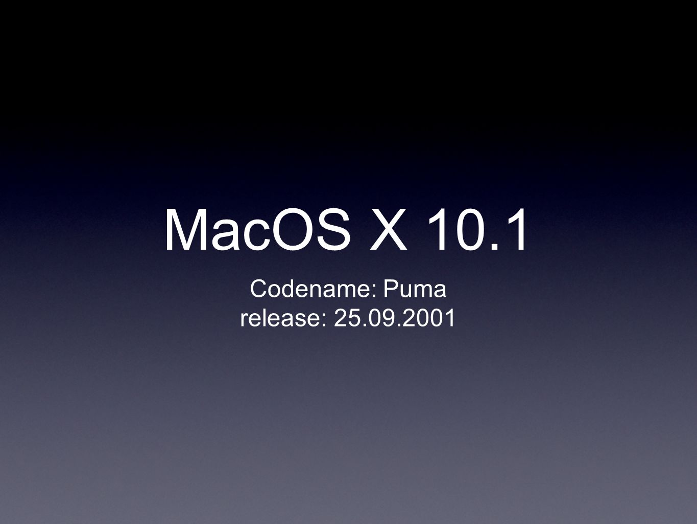 MacOS X 10.1 Codename: Puma release: 25.09.2001