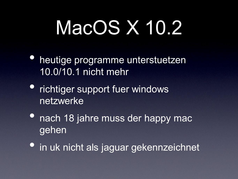MacOS X 10.2 heutige programme unterstuetzen 10.0/10.1 nicht mehr richtiger support fuer windows netzwerke nach 18 jahre muss der happy mac gehen in uk nicht als jaguar gekennzeichnet
