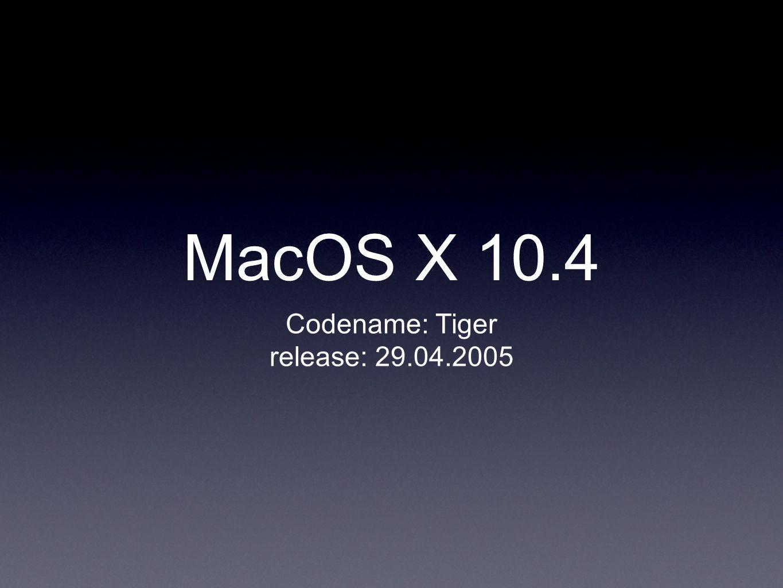 MacOS X 10.4 Codename: Tiger release: 29.04.2005