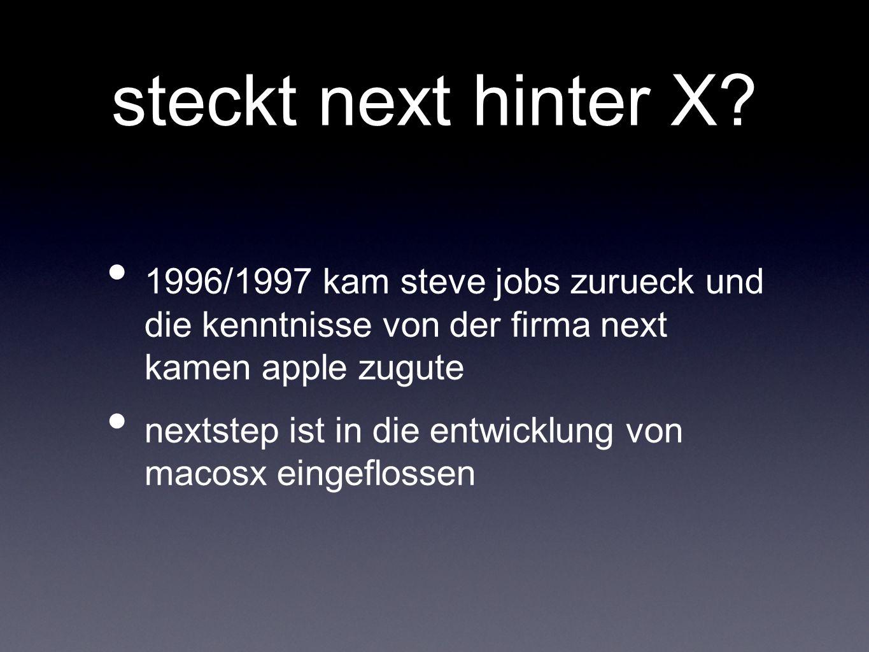 steckt next hinter X? 1996/1997 kam steve jobs zurueck und die kenntnisse von der firma next kamen apple zugute nextstep ist in die entwicklung von ma