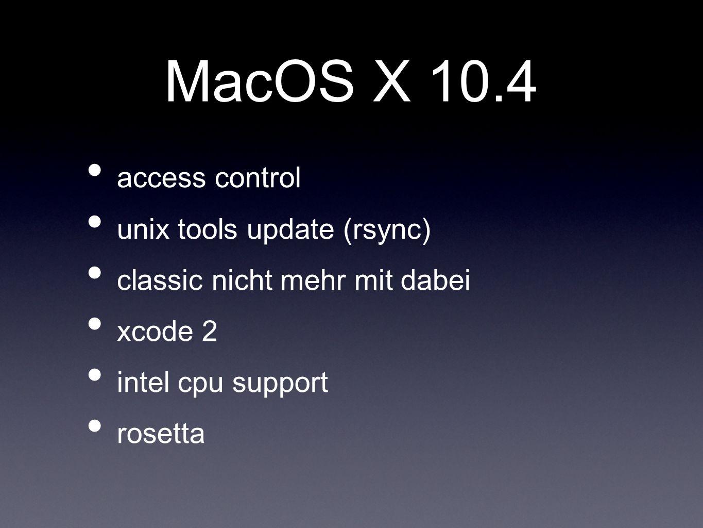 MacOS X 10.4 access control unix tools update (rsync) classic nicht mehr mit dabei xcode 2 intel cpu support rosetta
