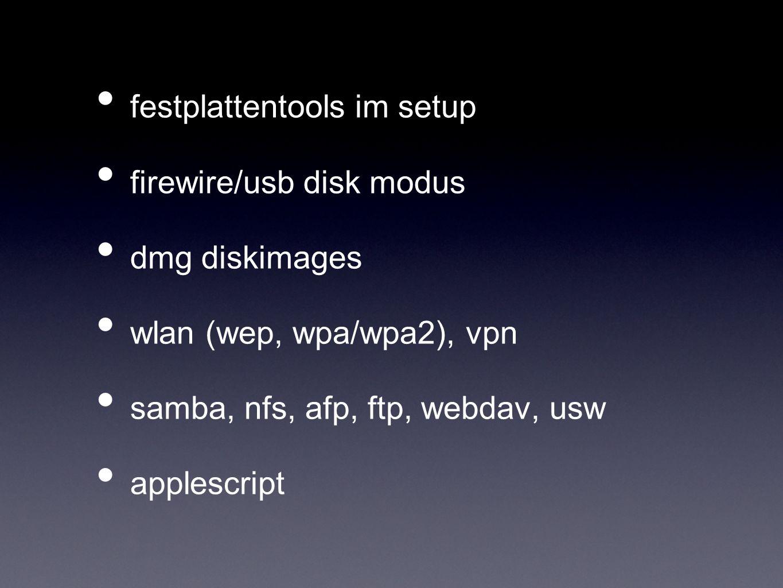 festplattentools im setup firewire/usb disk modus dmg diskimages wlan (wep, wpa/wpa2), vpn samba, nfs, afp, ftp, webdav, usw applescript