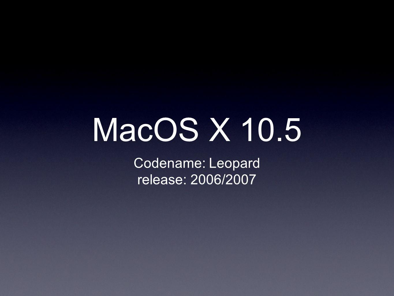 Codename: Leopard release: 2006/2007 MacOS X 10.5
