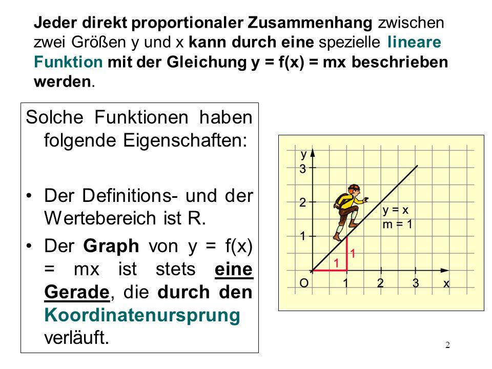 2 Jeder direkt proportionaler Zusammenhang zwischen zwei Größen y und x kann durch eine spezielle lineare Funktion mit der Gleichung y = f(x) = mx bes