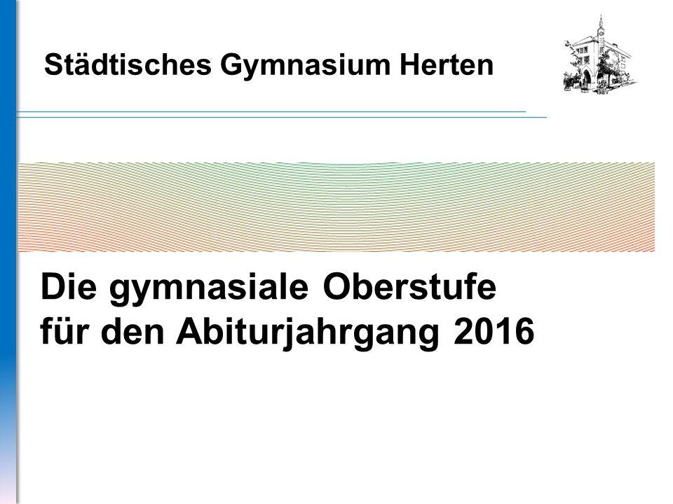 Städtisches Gymnasium Herten Die gymnasiale Oberstufe für den Abiturjahrgang 2016