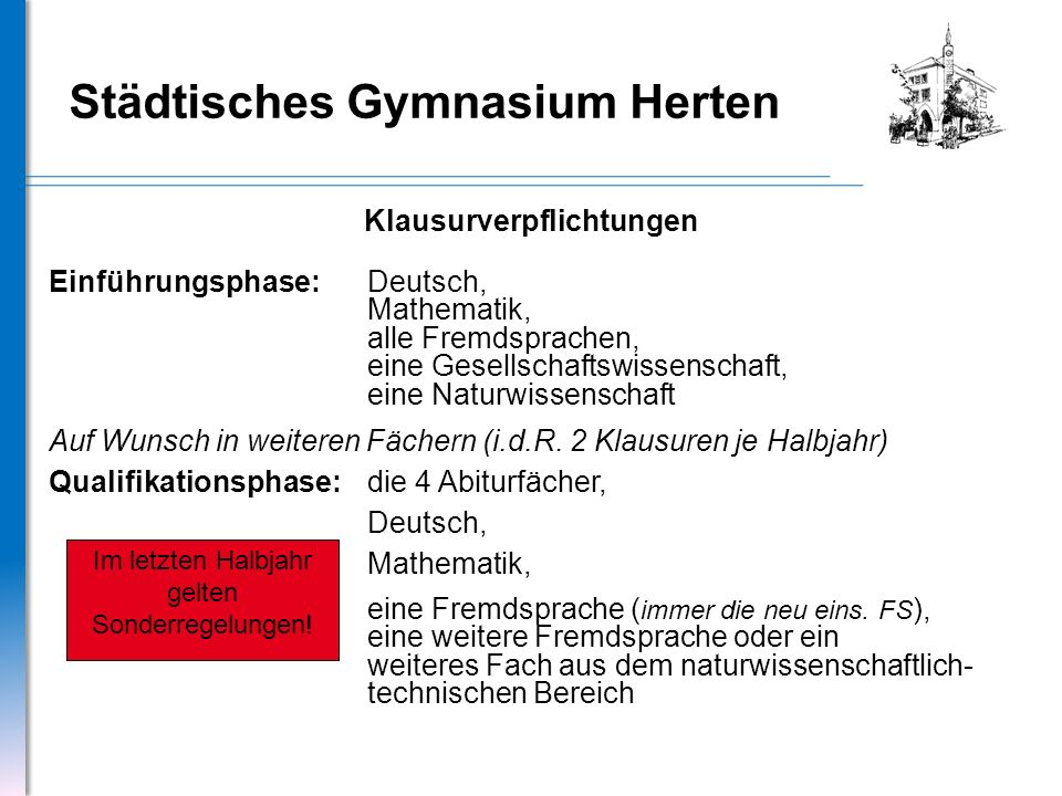 Städtisches Gymnasium Herten Klausurverpflichtungen Einführungsphase: Deutsch, Mathematik, alle Fremdsprachen, eine Gesellschaftswissenschaft, eine Na