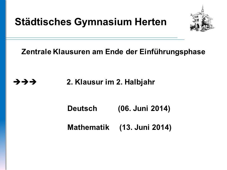Städtisches Gymnasium Herten Zentrale Klausuren am Ende der Einführungsphase 2. Klausur im 2. Halbjahr Deutsch (06. Juni 2014) Mathematik (13. Juni 20