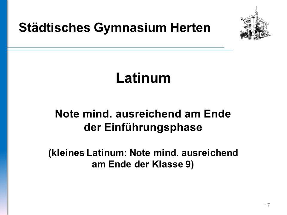 Städtisches Gymnasium Herten Latinum Note mind. ausreichend am Ende der Einführungsphase (kleines Latinum: Note mind. ausreichend am Ende der Klasse 9