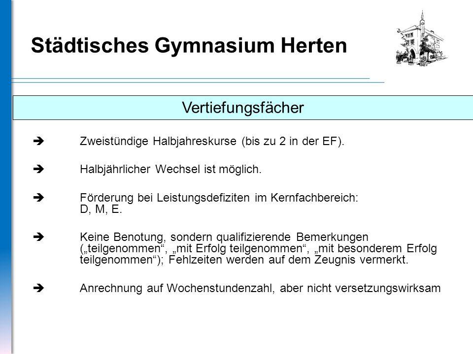 Städtisches Gymnasium Herten Vertiefungsfächer Zweistündige Halbjahreskurse (bis zu 2 in der EF). Halbjährlicher Wechsel ist möglich. Förderung bei Le